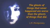 The ghosts of things that never happened - halloween quotes