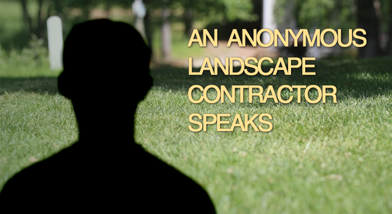 An Anonymous Landscape Contractor Speaks